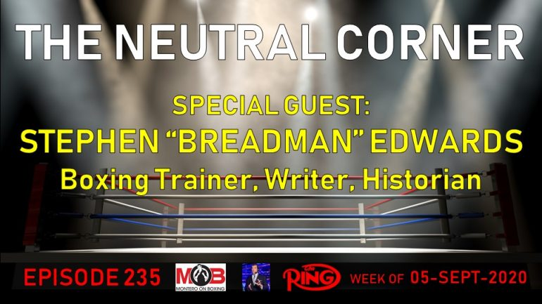 The Neutral Corner, Episode 235 Recap (Stephen Edwards discusses his bout with COVID-19, Ramirez-Postol)