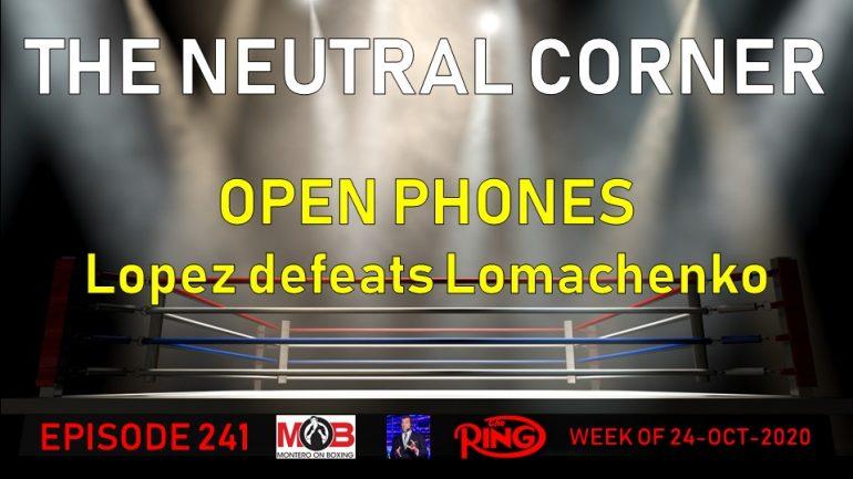 The Neutral Corner, Episode 241 Recap (Loma-Lopez, bogus scorecards and social media craziness)
