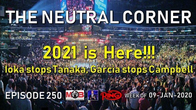 The Neutral Corner, Episode 250 Recap (Ioka stops Tanaka, Garcia stops Campbell, a look at The Fab Five)