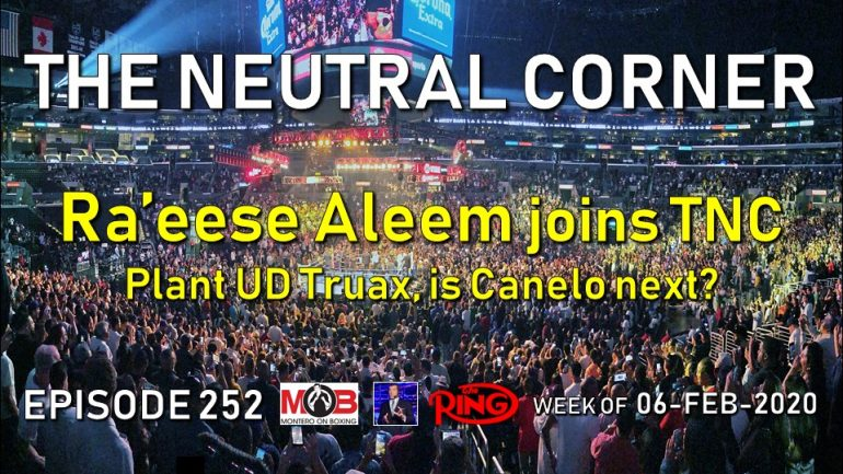 The Neutral Corner ep. 252 recap (Ra'eese Aleem guests; Plant UD Truax, is Canelo next?)