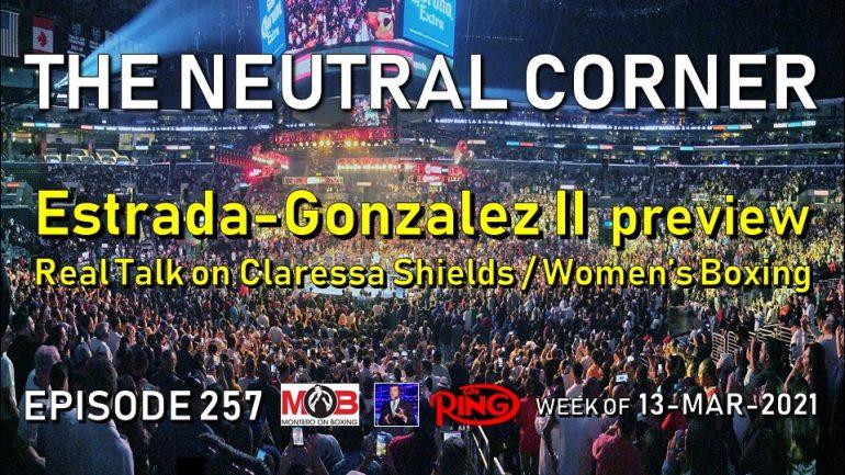 The Neutral Corner Ep. 257 Recap (Estrada vs Gonzalez 2 preview; real talk on Claressa Shields and women's boxing)