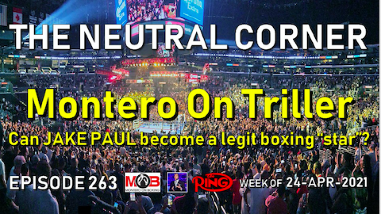"""THE NEUTRAL CORNER: Episode 263 Recap (Montero on Triller; can Jake Paul become a legit boxing """"star""""?)"""