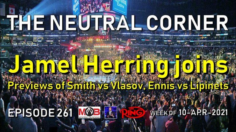 The Neutral Corner: Ep. 261 Recap (Jamel Herring joins; previews of Smith vs Vlasov, Ennis vs Lipinets)