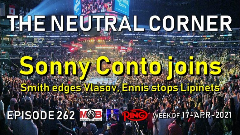 The Neutral Corner: Episode 262 Recap (Sonny Conto joins; Smith edges Vlasov, Ennis stops Lipinets)