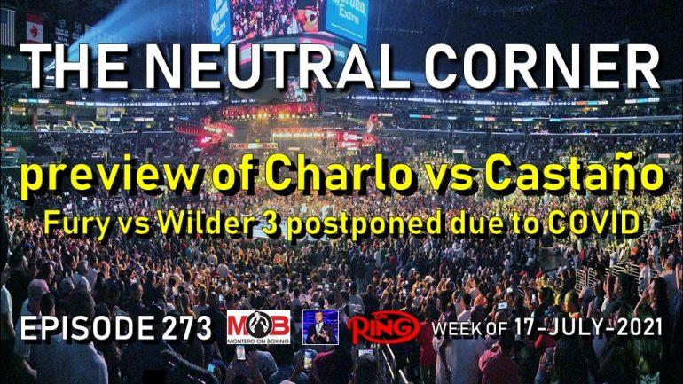 The Neutral Corner: Episode 273 Recap (Fury-Wilder 3 postponed, preview of Charlo-Castaño)