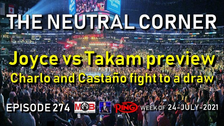 The Neutral Corner: Ep. 274 Recap (Charlo and Castaño fight to a draw, Joyce vs Takam preview)