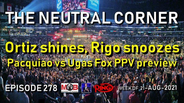 The Neutral Corner: Episode 278 Recap (Ortiz shines, Rigo snoozes; Pacquiao-Ugas preview)