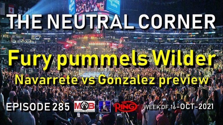 The Neutral Corner: Episode 285 recap (Fury pummels Wilder again, Navarrete-Gonzalez preview)